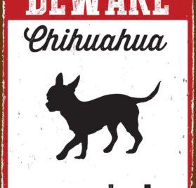 Beware Chihuahua on Patrol Tin Sign