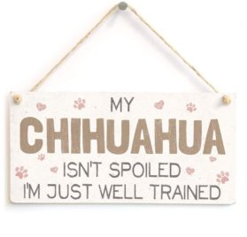 """Meijiafei My Chihuahua Isn't Spoiled I'm Just Well Trained - Cute And Funny Home Accessory Gift Sign For Chihuahua Dog Owners 10""""x5"""""""