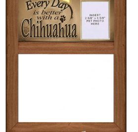 "Chihuahua Dog - Dry Erase Marker Board ""Every Day is Better with a Chihuahua"" featuring Clear Photo Pocket for Picture of your ""Chihuahua"""