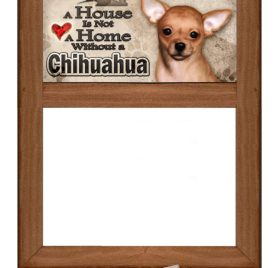 "Chihuahua - Dry Erase Marker Board ""A House is Not a Home Without a Chihuahua"""