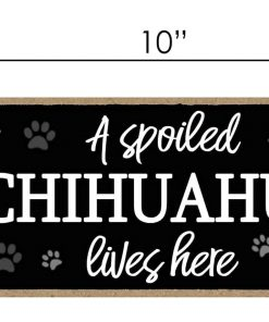 A Spoiled Chihuahua Lives Here - 5 x 10 inch Hanging, Wall Art, Decorative Wood Sign Home Decor 2