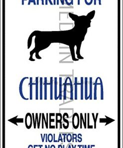 Novelty Parking Sign, Parking For Chihuahua Owners Only Aluminum Sign S8392