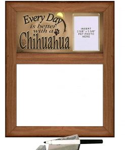 """Chihuahua Dog - Dry Erase Marker Board """"Every Day is Better with a Chihuahua"""" featuring Clear Photo Pocket for Picture of your """"Chihuahua"""""""