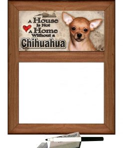 """Chihuahua - Dry Erase Marker Board """"A House is Not a Home Without a Chihuahua"""""""