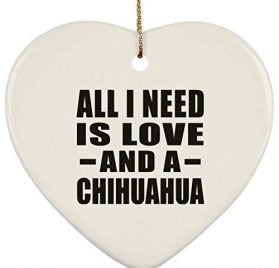 All I Need is Love and A Chihuahua Heart Ornament, Christmas Tree Decor, Best Gift for Birthday, Wedding Anniversary, Year, Valentine's Day, Easter