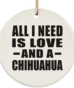 Pet Lover Best Gift Idea All I Need is Love and A Chihuahua Circle Ornament Xmas Christmas Tree Decor-ation Dog Cat Themed for Owner Birthday